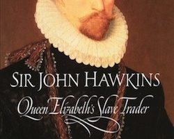 Sir John Hawkins: Queen Elizabeth's Slave Trader, by Harry Kelsey (2003)