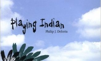Playing Indian, by Philip Deloria (1999)