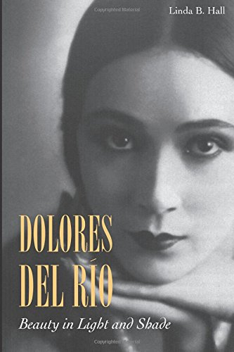 Dolores Del Río Beauty In Light And Shade By Linda B Hall 2013