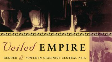 Veiled Empire: Gender and Power in Soviet Central Asia, By Douglas Northrup (2003)