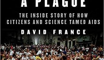 How to Survive a Plague: The Inside Story of How Citizens and Science Tamed AIDS, by David France (2016)