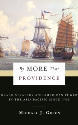 Book cover of By More Than Providence: Grand Strategy and American Power in the Asia Pacific Since 1783 by Michael J. Green