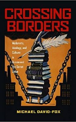 Book cover of Crossing Borders: Modernity, Ideology, and Culture in Russia and the Soviet Union by Michael David-Fox