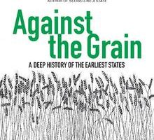 Against the Grain: A Deep History of the Earliest States by James C. Scott (2017)