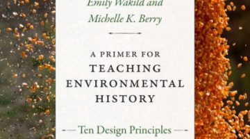 A Primer for Teaching Environmental History: Ten Design Principles. By Emily Wakild and Michelle K. Berry (2018)