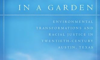 City in a Garden: Environmental Transformations and Racial Justice in Twentieth-Century Austin, Texas by Andrew M. Busch (2017)