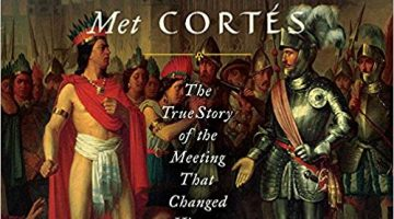 When Montezuma Met Cortés: The True Story of the Meeting that Changed History, by Matthew Restall (2018)