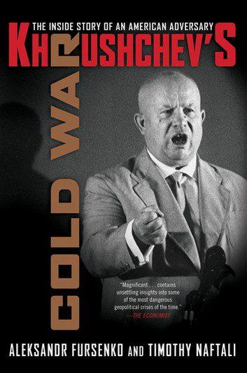 Khrushchev's Cold War: The Inside Story of an American Adversary, by Aleksandr Fursenko and Timothy Naftali