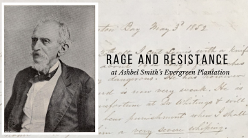 Banner image of the post Rage and Resistance at Ashbel Smith's Evergreen Plantation