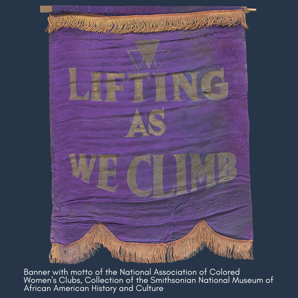 """Banner with motto of the National Association of Colored Women's Clubs, """"Lift As We Climb."""" Collection of the Smithsonian National Museum of African American History and Culture"""