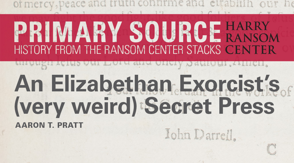 Primary Source: An Elizabethan Exorcist's (very weird) Secret Press