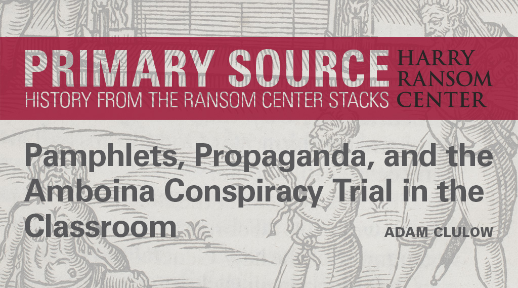 Primary Source: Pamphlets, Propaganda, and the Amboina Conspiracy Trial in the Classroom