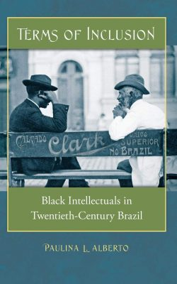 Book cover of Terms of Inclusion: Black Intellectuals in Twentieth-Century Brazil by Paulina L. Alberto