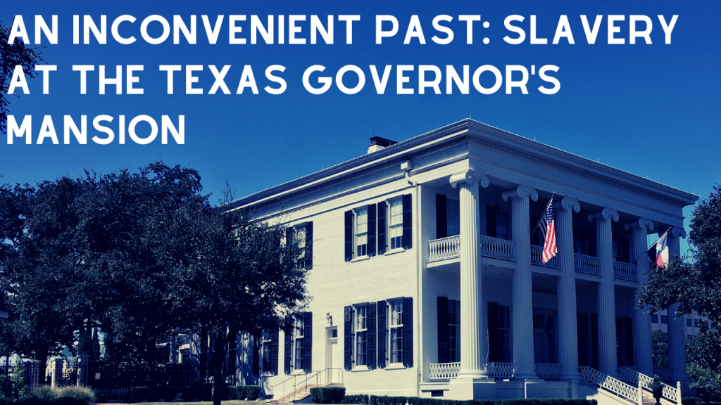 Banner image for the post An Inconvenient Past: Slavery at the Texas Governor's Mansion