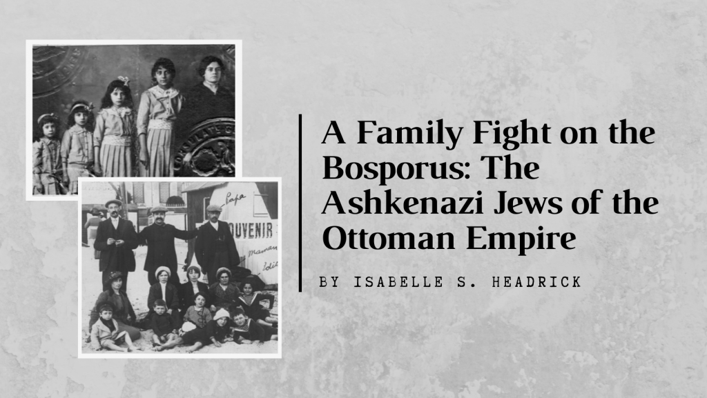 A Family Fight on the Bosporus: The Ashkenazi Jews of the Ottoman Empire