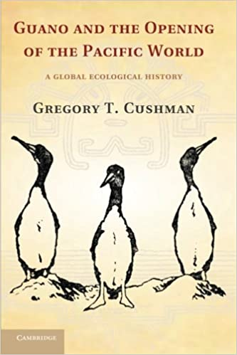 Book cover for Guano and the Opening of the Pacific World: A Global Ecological History by Gregory T. Cushman