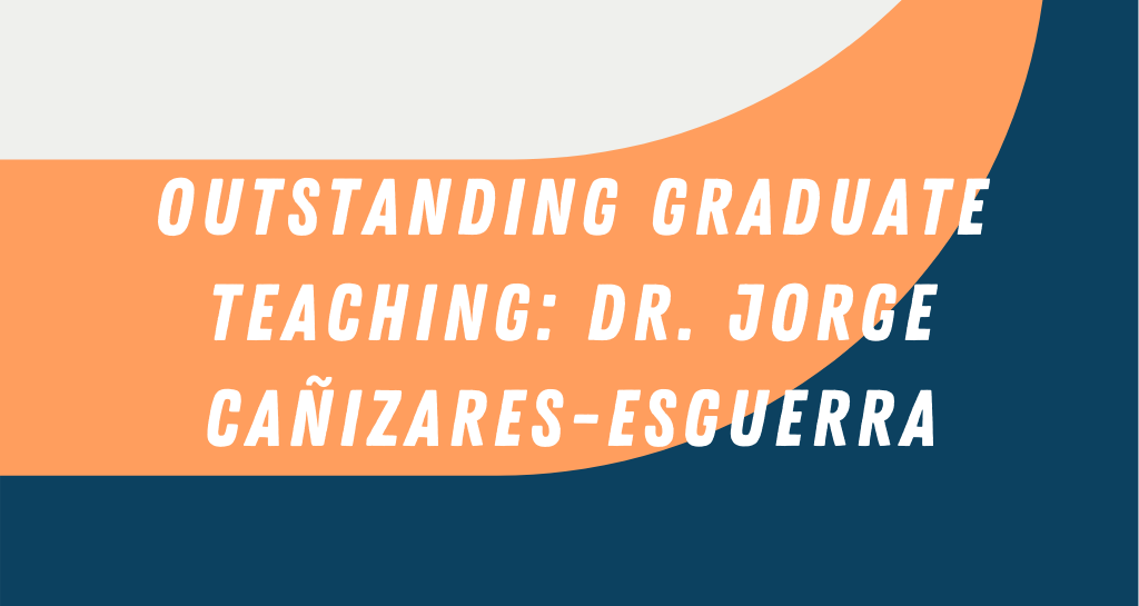 Outstanding Graduate Teaching: Jorge Cañizares-Esguerra