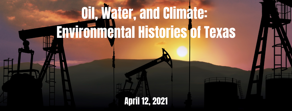 Oil, Water, and Climate: Environmental Histories of Texas