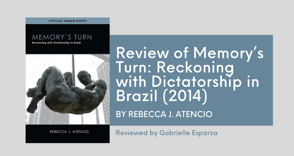 Review of Memory's Turn: Reckoning with Dictatorship in Brazil by Rebecca J. Atencio (2014)