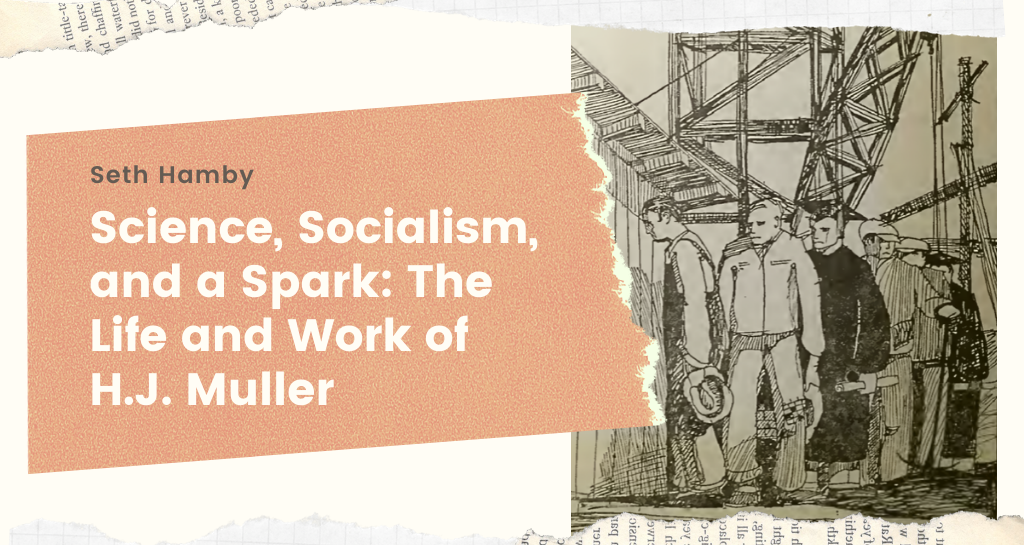 Science, Socialism, and a Spark:  The Life and Work of H.J. Muller
