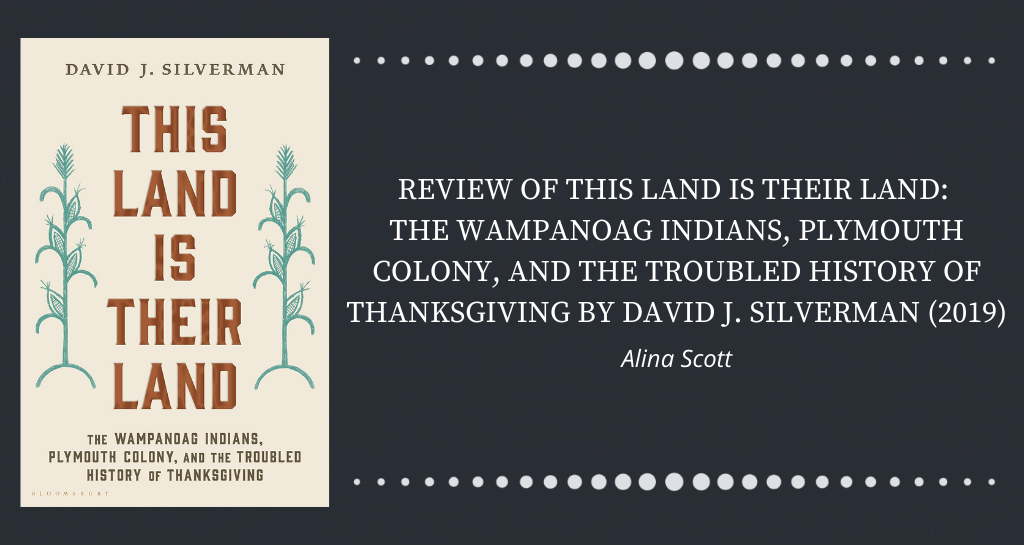 Review of This Land is Their Land: The Wampanoag Indians, Plymouth Colony, and the Troubled History of Thanksgiving by David J. Silverman