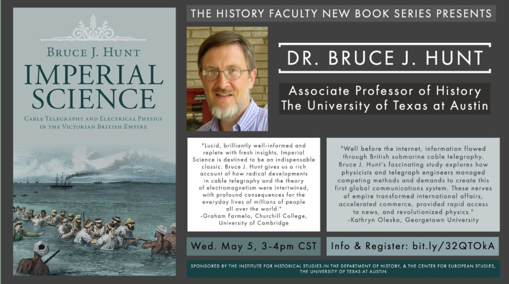 """IHS Book Talk: """"Imperial Science Cable Telegraphy and Electrical Physics in the Victorian British Empire,"""" by Bruce J. Hunt, University of Texas at Austin (History Faculty New Book Series)"""