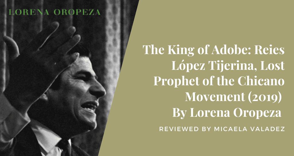 The King of Adobe: Reies Lopez Tijerina, Lost Prophet of the Chicano Movement