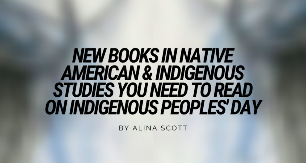 New Books in Native American & Indigenous Studies You Need to Read on Indigenous Peoples' Day
