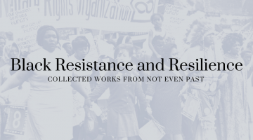 """Banner image with """"Black Resistance and Resilience Collected Works From Not Even Past"""" in white text on a multi-colored blue background"""