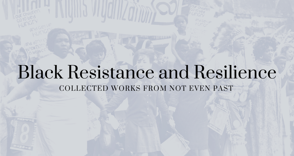 Black Resistance and Resilience: Collected Works From Not Even Past