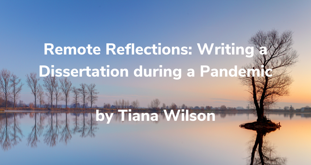 Remote Reflections: Writing  a Dissertation during a Pandemic