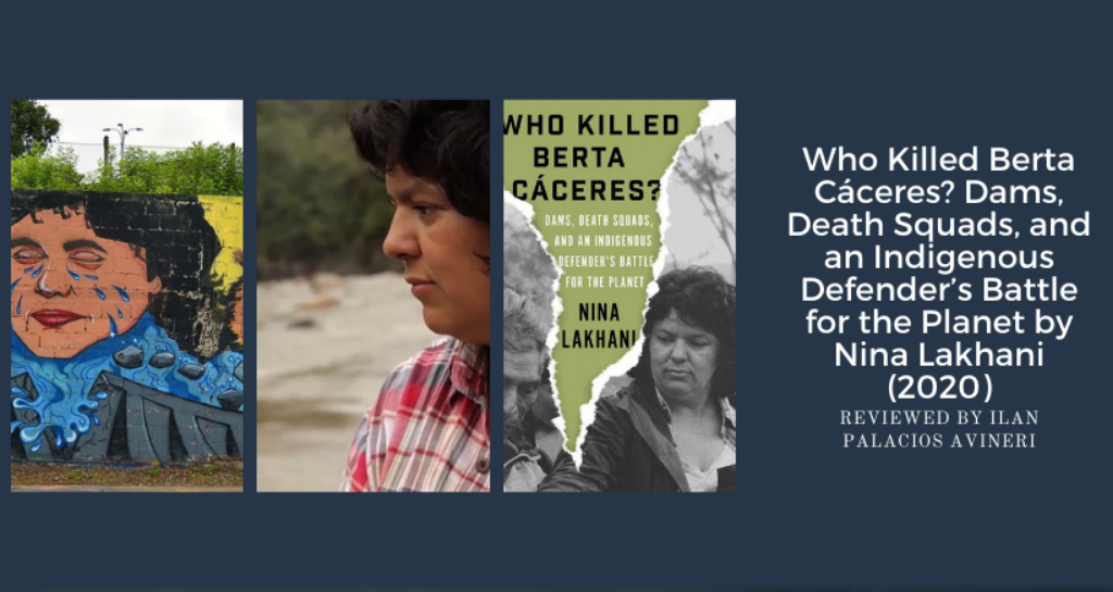Who Killed Berta Caceres? Dams, Death Squads, and an Indigenous Defender's Battle for the Planet by Nina Lakhani