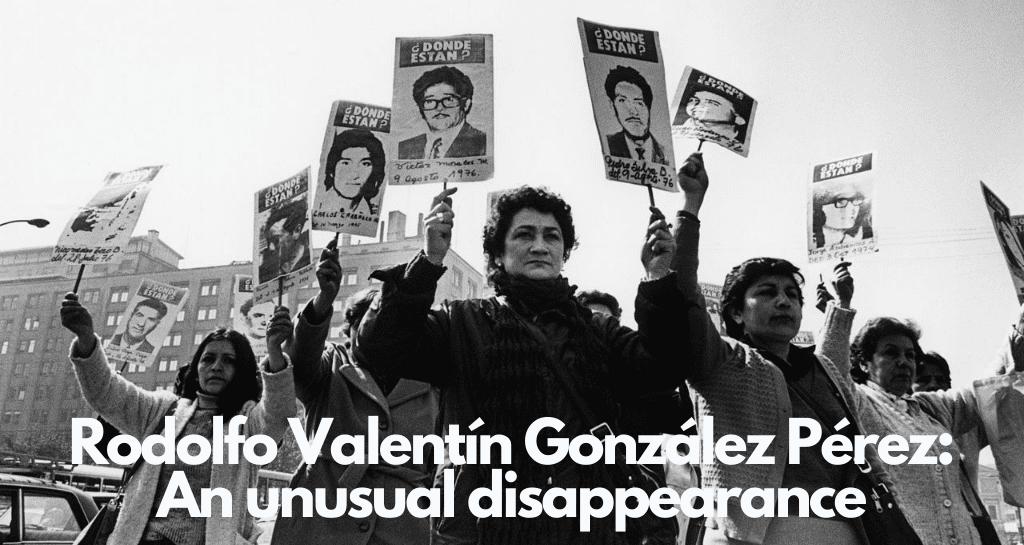 Rodolfo Valentín González Pérez: An unusual disappearance