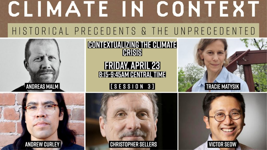 Session III: Contextualizing the Climate Crisis Andreas Malm Tracie Matysik Andrew Curley Christopher Sellers Victor Seow