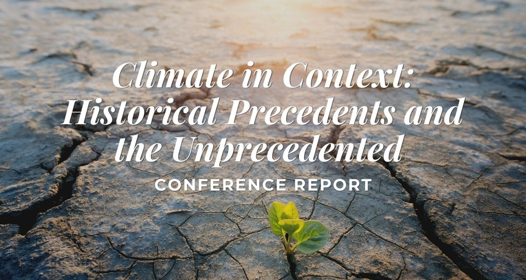 Climate in Context: Historical Precedents and the Unprecedented Conference Report