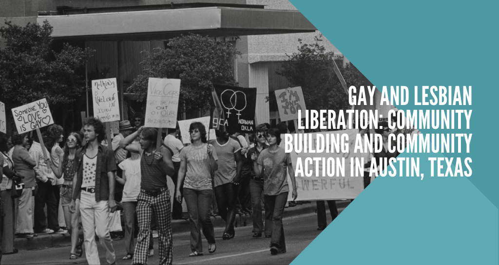 Gay and Lesbian Liberation: Community Building and Community Action in Austin, Texas