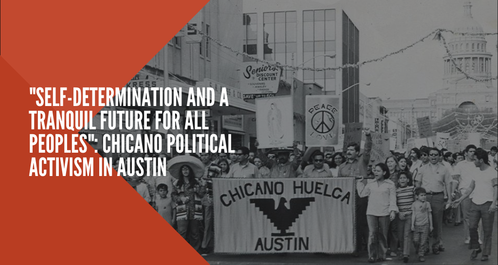 """""""Self-Determination and a Tranquil Future for All Peoples"""": Chicano Political Activism in Austin"""