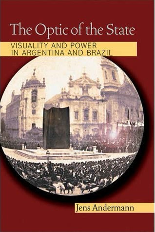 The Optic of the State: Visuality and Power in Argentina and Brazil