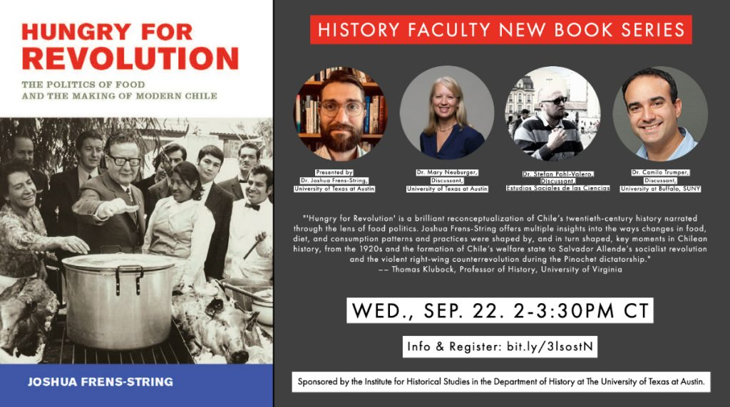 """Book Talk: """"Hungry for Revolution: The Politics of Food and the Making of Modern Chile,"""" by Joshua Frens-String, University of Texas at Austin (History Faculty New Book Series)"""