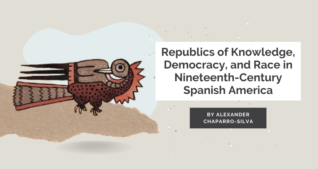 Republics of Knowledge, Democracy, and Race in Nineteenth-Century Spanish America
