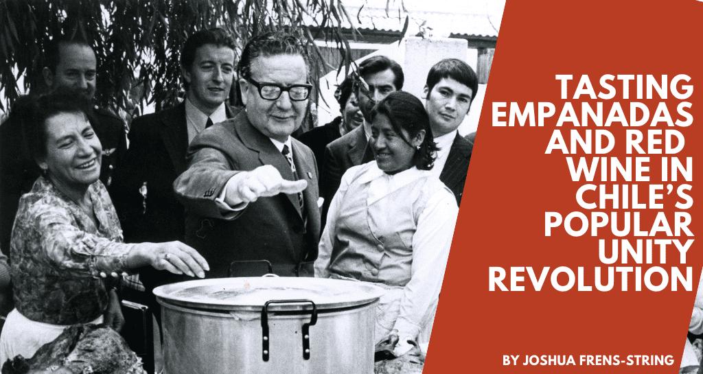 Tasting Empanadas and Red Wine in Chile's Popular Unity Revolution