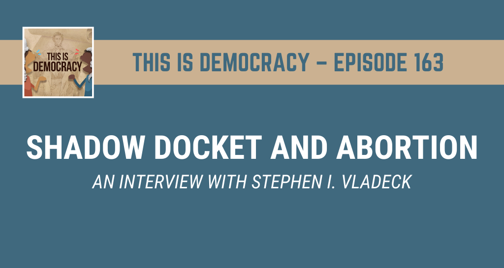 This is Democracy: Shadow Docket and Abortion