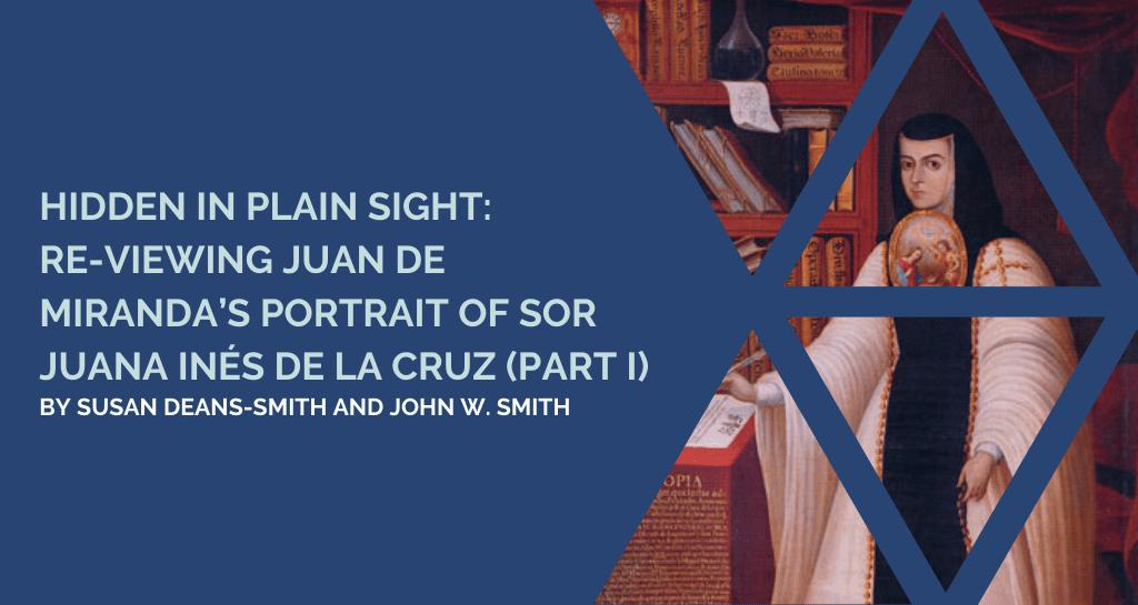 Hidden in Plain Sight: Re-Viewing Juan de Miranda's Portrait of Sor Juana Inés de la Cruz