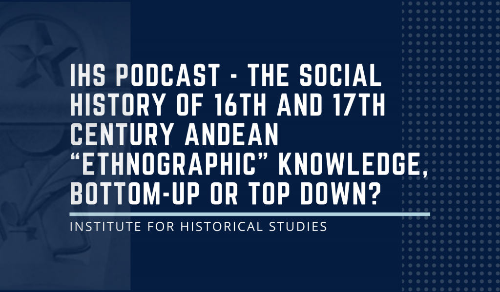 """The social history of 16th and 17th century Andean """"ethnographic"""" knowledge, bottom-up or top down?"""