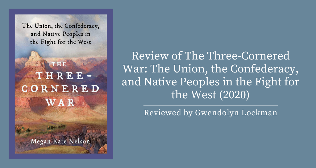 Review of The Three-Cornered War: The Union, the Confederacy, and Native Peoples in the Fight for the West by Megan Kate Nelson (2020)