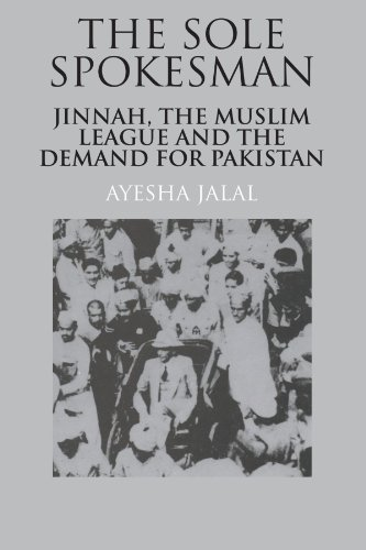 The Sole Spokesman: Jinnah, the Muslim League and the Demand for
