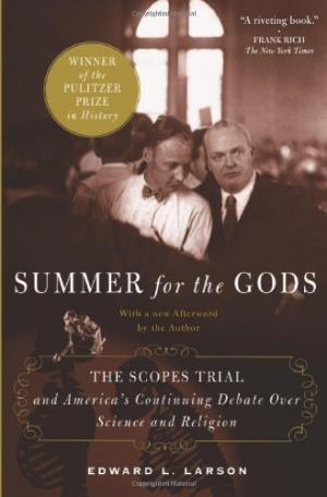 summer for the gods the scopes trial and america s continuing  summer for the gods the scopes trial and america s continuing debate over science and religion by edward l larson 2006